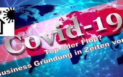 Top oder Flop? Business Gründung in Zeiten von Corona – JETZT!!